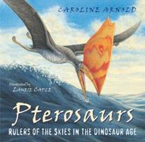 Pterosaurs: Rulers of the Skies in the Dinosaur Age (Outstanding Science Trade Books for Students K-12 (Awards)) 0618313540 Book Cover