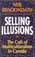 Selling Illusions: The Cult of Multiculturalism in Canada 0141006765 Book Cover