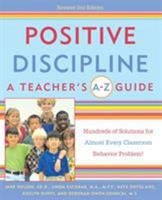 Positive Discipline: A Teacher's A-Z Guide, Revised 2nd Edition: Hundreds of Solutions for Every Possible Classroom Behavior Problem 076152245X Book Cover