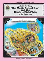 A Guide for Using The Magic School Bus¨ and the Electric Field Trip in the Classroom 1576900827 Book Cover