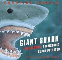 Giant Shark:  Megalodon, Prehistoric Super Predator 0395914191 Book Cover