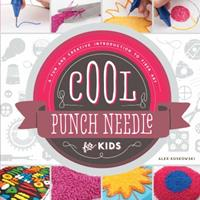Cool Punch Needle for Kids: A Fun and Creative Introduction to Fiber Art: A Fun and Creative Introduction to Fiber Art 1624033105 Book Cover