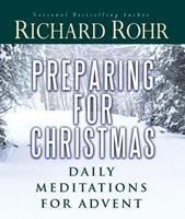 Preparing for Christmas with Richard Rohr: Daily Reflections for Advent 0867168838 Book Cover