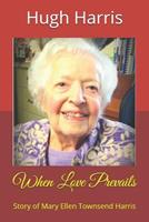 When Love Prevails: Story of Mary Ellen Townsend Harris 1549679244 Book Cover