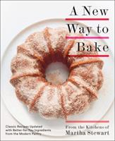 A New Way to Bake: Classic Recipes Updated with Better-for-You Ingredients from the Modern Pantry 0307954714 Book Cover