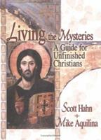 Living the Mysteries: A Guide for Unfinished Christians 1931709122 Book Cover