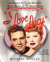 I Love Lucy: The Complete Picture History of the Most Popular TV Show Ever, Authorized by the Lucille Ball Estate 080652622X Book Cover