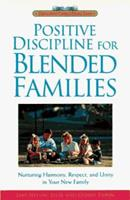 Positive Discipline for Blended Families: Nurturing Harmony, Respect, and Unity in Your New Stepfamily (Positive Discipline) 0761510354 Book Cover