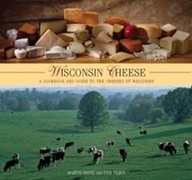 Wisconsin Cheese: A Cookbook and Guide to the Cheeses of Wisconsin 0762744898 Book Cover