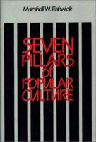 Seven Pillars of Popular Culture (Contributions to the Study of Popular Culture) 0313232636 Book Cover