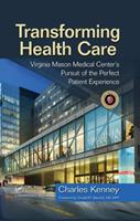 Transforming Health Care: Virginia Mason Medical Center's Pursuit of the Perfect Patient Experience 1563273756 Book Cover
