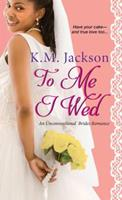 To Me I Wed 149670570X Book Cover