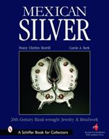 Mexican Silver: 20th Century Handwrought Jewelry and Metalwork 0764326716 Book Cover