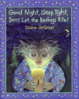 Good Night, Sleep Tight, Don't Let the Bedbugs Bite! 0439662249 Book Cover