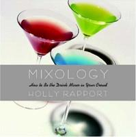 Mixology: How to Be the Drink Mixer in Your Crowd 0446695262 Book Cover