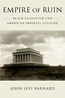 Empire of Ruin: Black Classicism and American Imperial Culture 0190663596 Book Cover