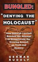Bungled: Denying the Holocaust: How Deborah Lipstadt Botched Her Attempt to Demon-Strate the Growing Assault on Truth and Memory 1591481775 Book Cover