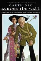 Across the Wall: A Tale of the Abhorsen and Other Stories 0060747137 Book Cover