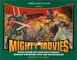 Mighty Movies: Movie Poster Art from Hollywood's Greatest Adventure Epics and Spectaculars 1886310149 Book Cover