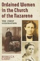 Ordained Women In The Church Of The Nazarene: The First Generation 0834114526 Book Cover