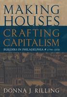 Making Houses, Crafting Capitalism: Builders in Philadelphia, 1790-1850 0812235800 Book Cover