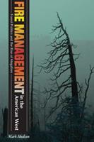 Fire Management in the American West: Forest Politics and the Rise of Megafires 1607320886 Book Cover