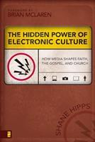 The Hidden Power of Electronic Culture: How Media Shapes Faith, the Gospel, and Church 0310262747 Book Cover