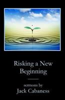 Risking a New Beginning: Sermons by Jack Cabaness 1946478482 Book Cover