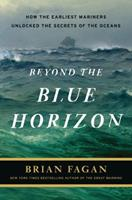 Beyond the Blue Horizon: How the Earliest Mariners Unlocked the Secrets of the Oceans 1608190056 Book Cover