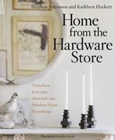 Home from the Hardware Store: Transform Everyday Materials into Fabulous Home Furnishings 1605295728 Book Cover