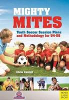 Mighty Mites: Youth Soccer Session Plans and Methodology for U4-U8 178255016X Book Cover