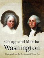 George and Martha Washington: Portraits from the Presidential Years 0813918863 Book Cover