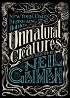 Unnatural Creatures: Stories Selected by Neil Gaiman 006223630X Book Cover