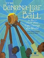 The Banana-Leaf Ball: How Play Can Change the World 1771383313 Book Cover
