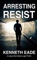 Arresting Resist: A Lawyer Brent Marks Legal Thriller 1546695826 Book Cover