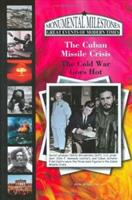 The Cuban Missile Crisis: The Cold War Goes Hot (Monumental Milestones: Great Events of Modern Times) (Monumental Milestones: Great Events of Modern Times) 1584154047 Book Cover