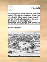 Thorough-Bass Made Easy: Or, Practical Rules for Finding and Applying Its Various Chords with Little Trouble; Together with Variety of Examples in Notes, Shewing the Manner of Accompanying Concertos,  1171055382 Book Cover