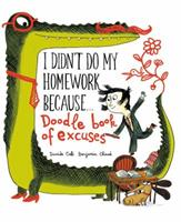 I Didn't Do My Homework Because Doodle Book of Excuses 1452141754 Book Cover