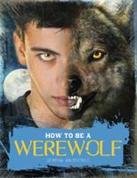 How to Be a Werewolf 076365387X Book Cover