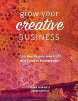 Grow Your Creative Business: Turn Your Passion Into Profit as a Creative Entrepreneur 1450734804 Book Cover