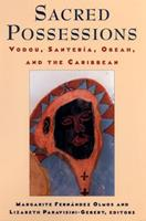 Sacred Possessions: Voodoo, Santeria, Obeah, and the Caribbean 0813523613 Book Cover