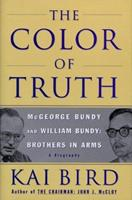 The Color Of Truth- McGeorge Bundy and William Bundy: Brothers In Arms 0684809702 Book Cover