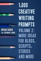 1,000 Creative Writing Prompts, Volume 2: More Ideas for Blogs, Scripts, Stories and More 1493664956 Book Cover