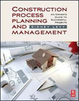 Construction Process Planning and Management: An Owner's Guide to Successful Projects 1856175480 Book Cover