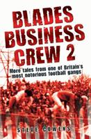 Blades Business Crew 2: More Tales from One of Britain's Most Notorious Football Gangs 184454799X Book Cover