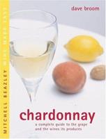 Chardonnay: A Complete Guide to the Grape and the Wines it Produces (Mitchell Beazley Wine Made Easy) 1840006854 Book Cover