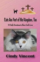 Cats Are Part of His Kingdom, Too 193216927X Book Cover