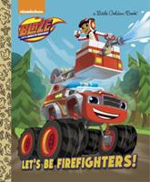 Let's be Firefighters! (Blaze and the Monster Machines) (Little Golden Book) 0399553517 Book Cover