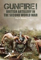 Gunfire!: British Artillery in World War II 147389560X Book Cover