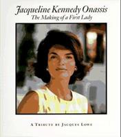 Jacqueline Kennedy Onassis: The Making of a First Lady : A Tribute 1881649784 Book Cover